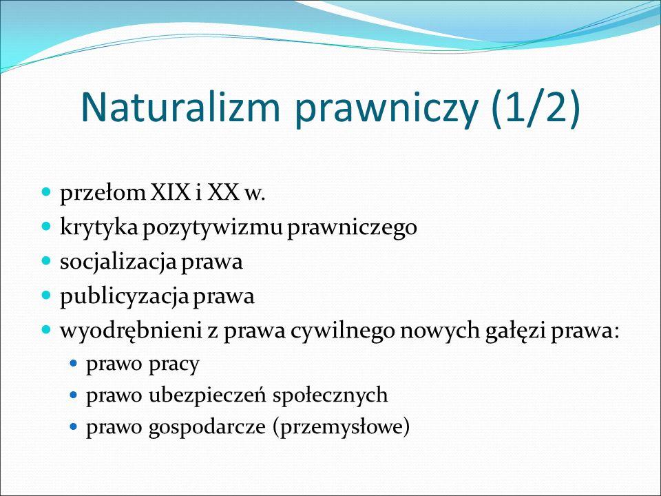 Naturalizm prawniczy (1/2) przełom XIX i XX w. krytyka pozytywizmu prawniczego socjalizacja prawa publicyzacja prawa wyodrębnieni z prawa cywilnego no