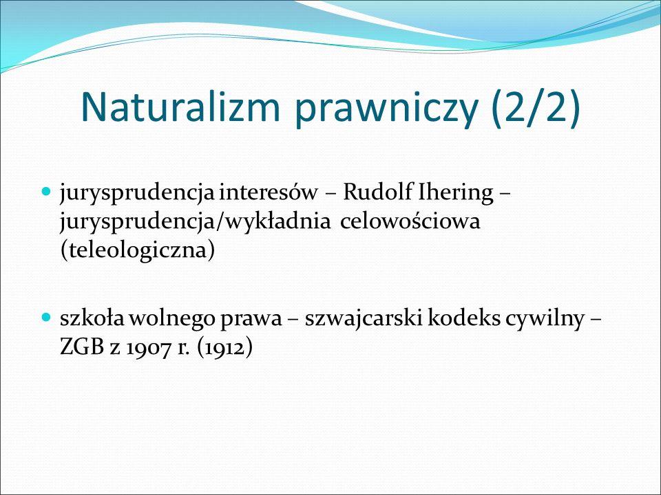 Naturalizm prawniczy (2/2) jurysprudencja interesów – Rudolf Ihering – jurysprudencja/wykładnia celowościowa (teleologiczna) szkoła wolnego prawa – sz
