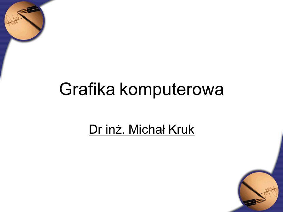Grafika komputerowa Dr inż. Michał Kruk