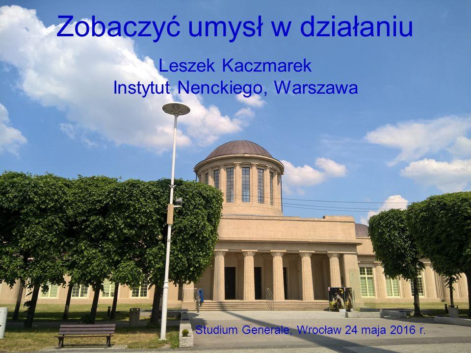 Imaging the Mind EMBO Conference on Imaging the Brain, Warsaw, May 20, 2016 Leszek Kaczmarek Nencki Institute, Warsaw