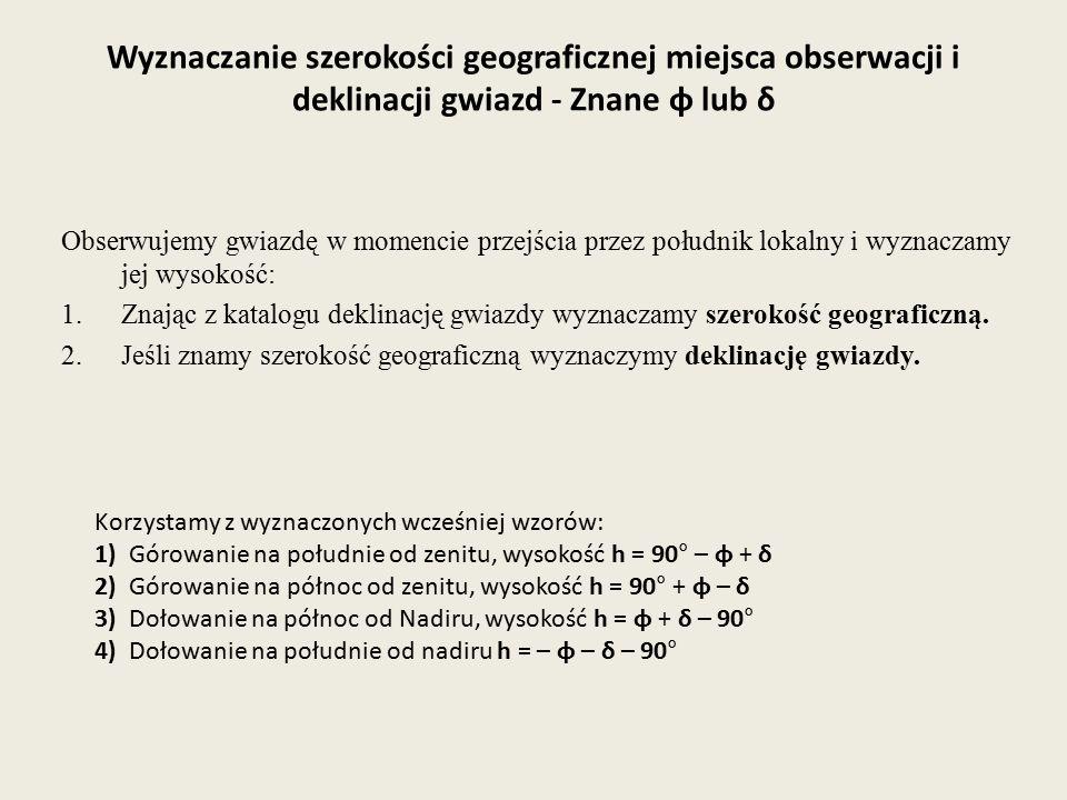 Wyznaczanie szerokości geograficznej miejsca obserwacji i deklinacji gwiazd - Znane φ lub δ Obserwujemy gwiazdę w momencie przejścia przez południk lo