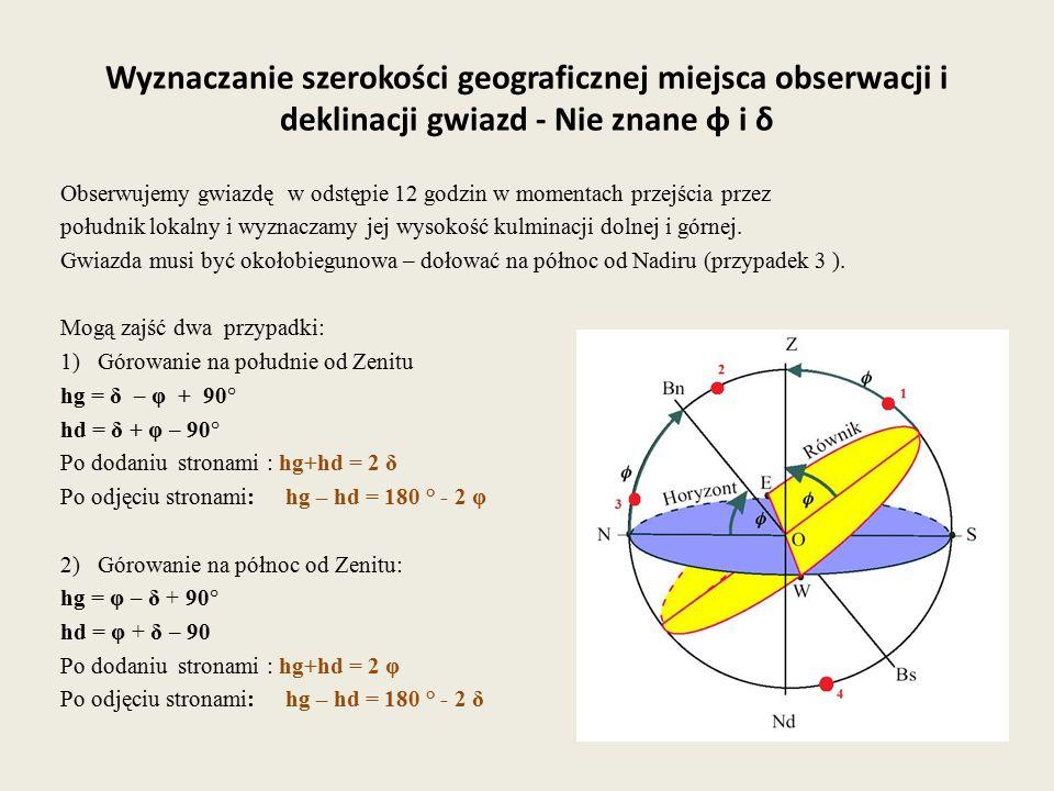 Wyznaczanie szerokości geograficznej miejsca obserwacji i deklinacji gwiazd - Nie znane φ i δ Obserwujemy gwiazdę w odstępie 12 godzin w momentach prz
