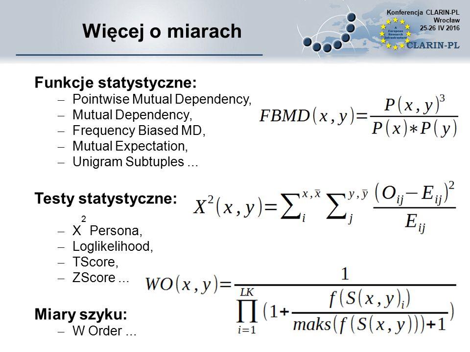 Więcej o miarach Funkcje statystyczne: – Pointwise Mutual Dependency, – Mutual Dependency, – Frequency Biased MD, – Mutual Expectation, – Unigram Subtuples...