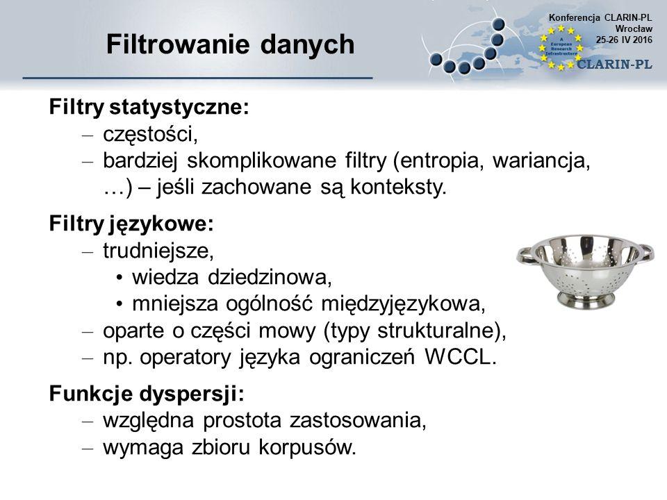 Filtrowanie danych Filtry statystyczne: – częstości, – bardziej skomplikowane filtry (entropia, wariancja, …) – jeśli zachowane są konteksty.