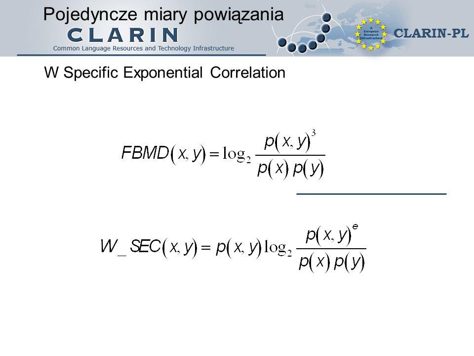 CLARIN-PL Specific Exponential Correlation (Buczyński, 2004) W Specific Exponential Correlation Pojedyncze miary powiązania