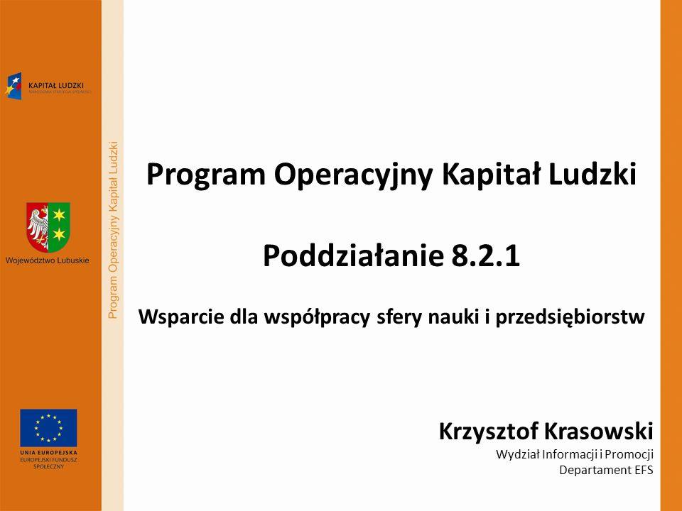 Program Operacyjny Kapitał Ludzki Poddziałanie 8.2.1 Wsparcie dla współpracy sfery nauki i przedsiębiorstw Krzysztof Krasowski Wydział Informacji i Pr
