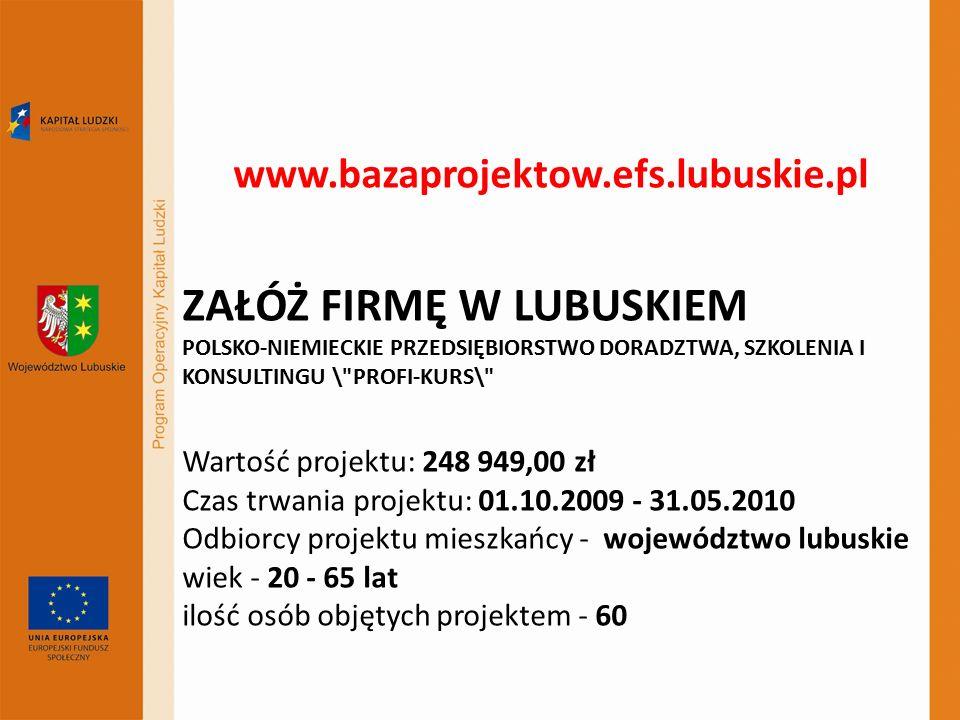 www.bazaprojektow.efs.lubuskie.pl ZAŁÓŻ FIRMĘ W LUBUSKIEM POLSKO-NIEMIECKIE PRZEDSIĘBIORSTWO DORADZTWA, SZKOLENIA I KONSULTINGU \