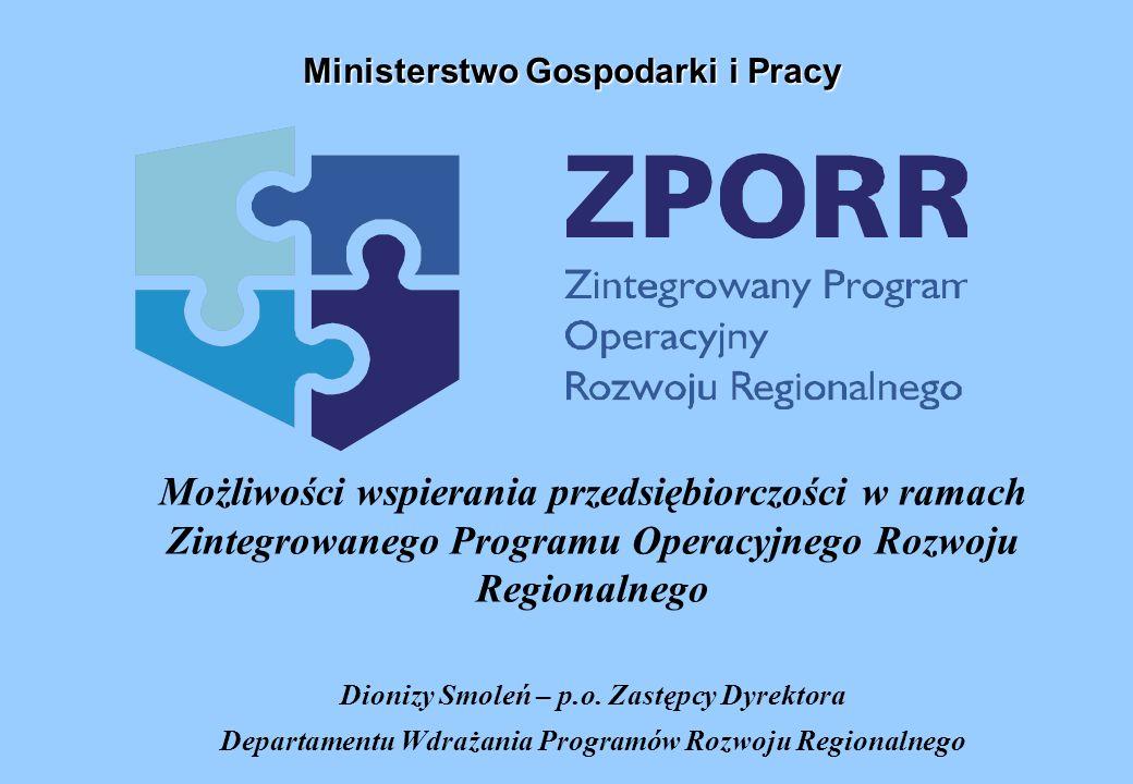 Możliwości wspierania przedsiębiorczości w ramach Zintegrowanego Programu Operacyjnego Rozwoju Regionalnego Dionizy Smoleń – p.o. Zastępcy Dyrektora D
