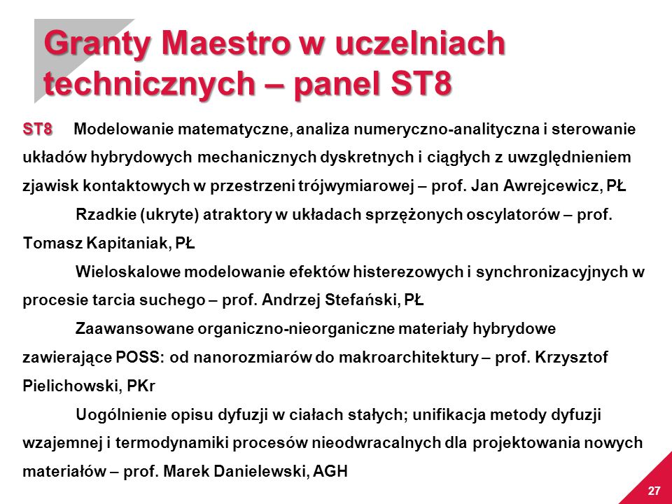27 Granty Maestro w uczelniach technicznych – panel ST8 ST8 ST8 Modelowanie matematyczne, analiza numeryczno-analityczna i sterowanie układów hybrydow