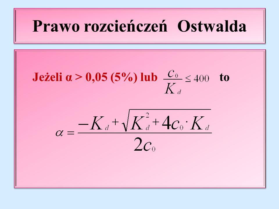 Prawo rozcieńczeń Ostwalda Jeżeli α > 0,05 (5%) lub to Jeżeli α > 0,05 (5%) lub to