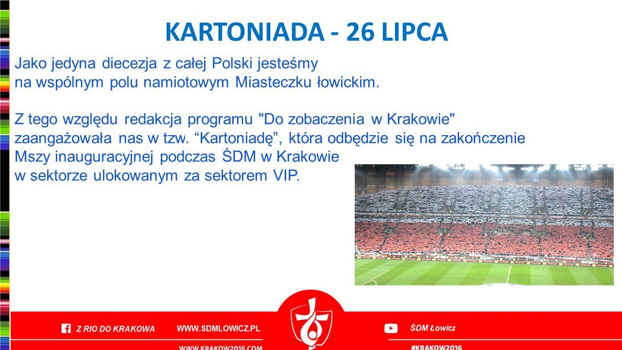 KARTONIADA - 26 LIPCA Jako jedyna diecezja z całej Polski jesteśmy na wspólnym polu namiotowym Miasteczku łowickim. Z tego względu redakcja programu