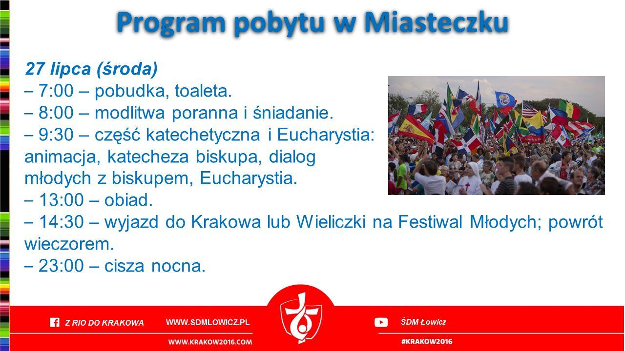 Program pobytu w Miasteczku 27 lipca (środa) – 7:00 – pobudka, toaleta. – 8:00 – modlitwa poranna i śniadanie. – 9:30 – część katechetyczna i Eucharys