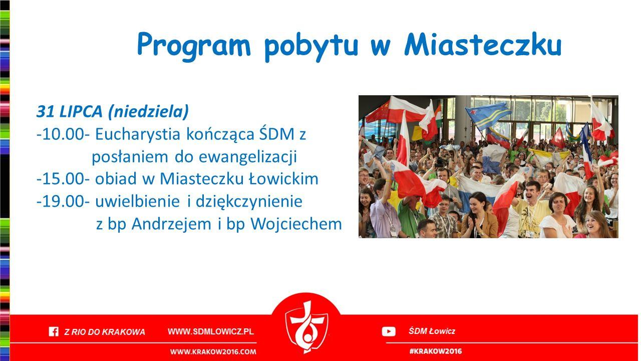 Program pobytu w Miasteczku 31 LIPCA (niedziela) -10.00- Eucharystia kończąca ŚDM z posłaniem do ewangelizacji -15.00- obiad w Miasteczku Łowickim -19