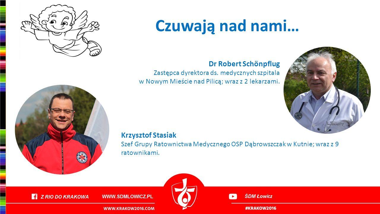 Czuwają nad nami… Dr Robert Schönpflug Zastępca dyrektora ds. medycznych szpitala w Nowym Mieście nad Pilicą; wraz z 2 lekarzami. Krzysztof Stasiak Sz