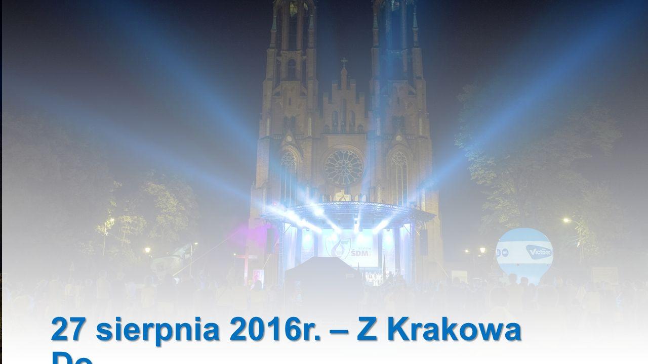 27 sierpnia 2016r. – Z Krakowa Do…