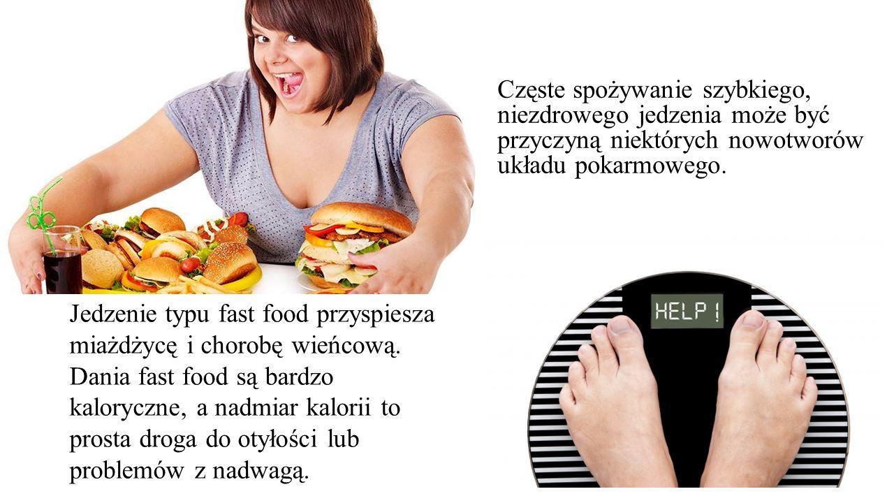 Częste spożywanie szybkiego, niezdrowego jedzenia może być przyczyną niektórych nowotworów układu pokarmowego.