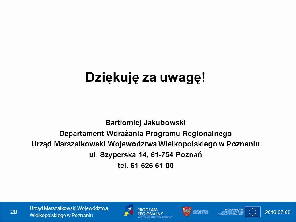 2016-07-06 Urząd Marszałkowski Województwa Wielkopolskiego w Poznaniu 20 Dziękuję za uwagę.