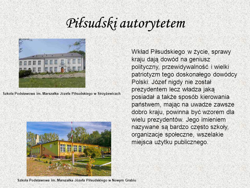 Piłsudski autorytetem Wkład Piłsudskiego w życie, sprawy kraju dają dowód na geniusz polityczny, przewidywalność i wielki patriotyzm tego doskonałego dowódcy Polski.