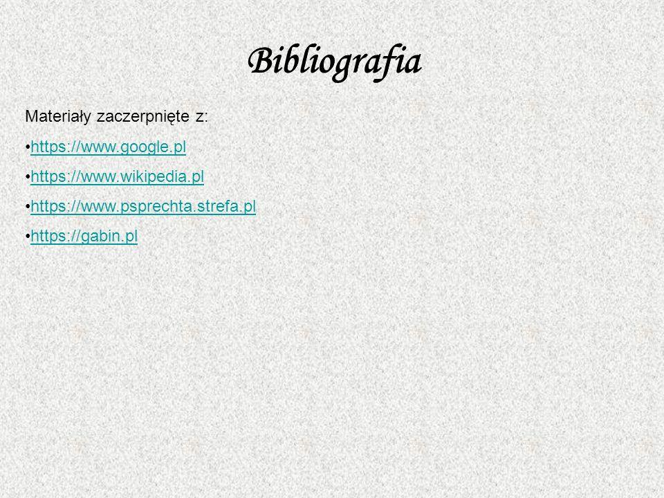 Bibliografia Materiały zaczerpnięte z: https://www.google.pl https://www.wikipedia.pl https://www.psprechta.strefa.pl https://gabin.pl Bibliografia