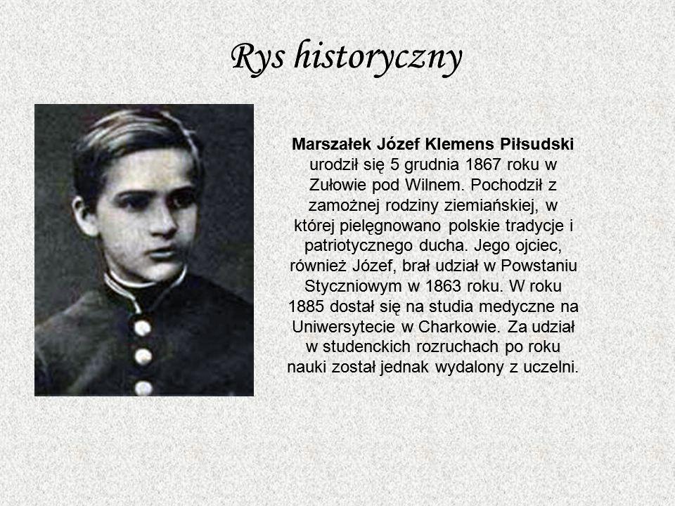 Rys historyczny Marszałek Józef Klemens Piłsudski urodził się 5 grudnia 1867 roku w Zułowie pod Wilnem.