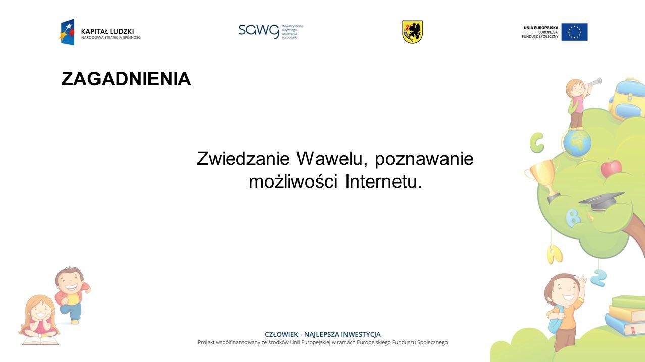 ZAGADNIENIA Zwiedzanie Wawelu, poznawanie możliwości Internetu.