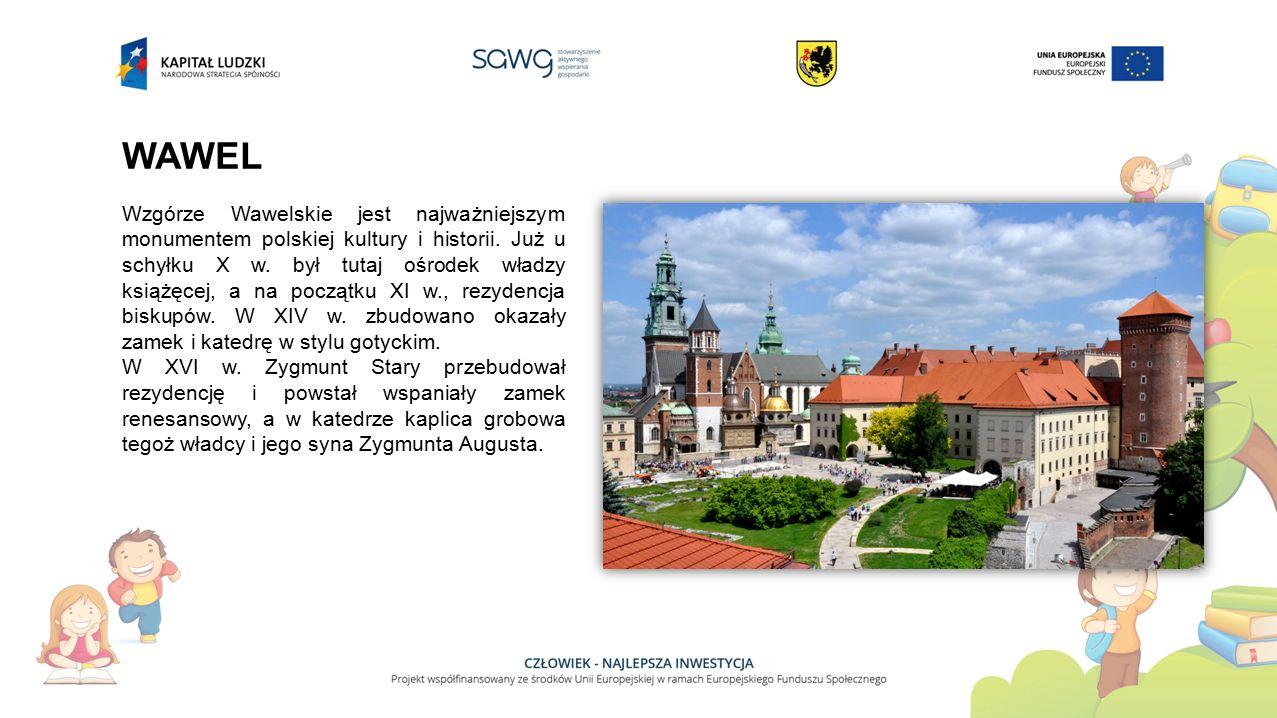 WAWEL Wzgórze Wawelskie jest najważniejszym monumentem polskiej kultury i historii. Już u schyłku X w. był tutaj ośrodek władzy książęcej, a na począt