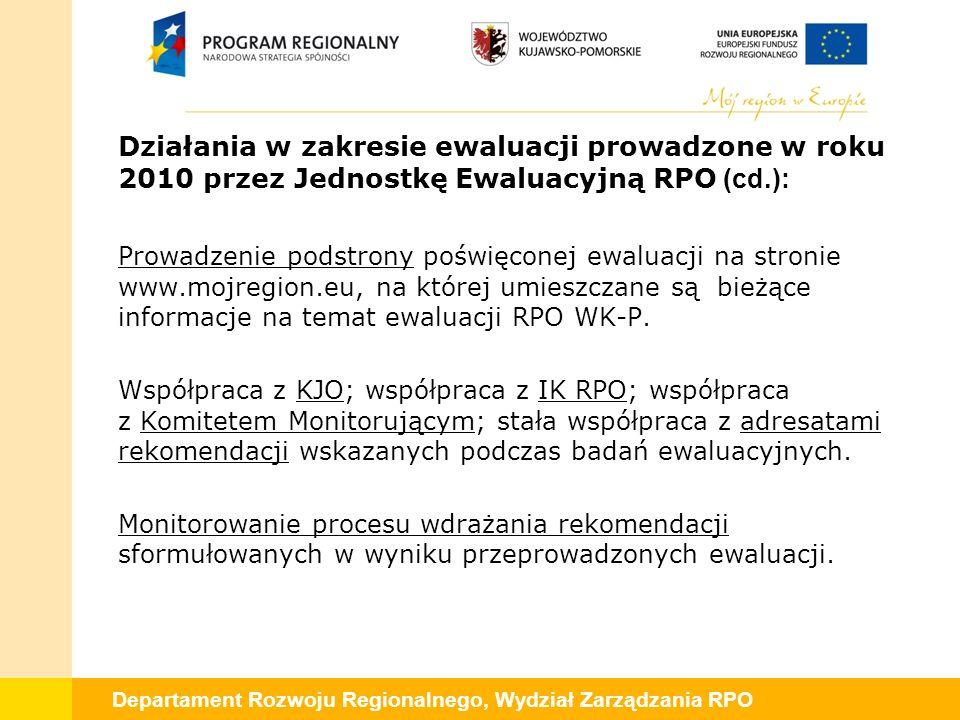 Departament Rozwoju Regionalnego, Wydział Zarządzania RPO Działania w zakresie ewaluacji prowadzone w roku 2010 przez Jednostkę Ewaluacyjną RPO (cd.):