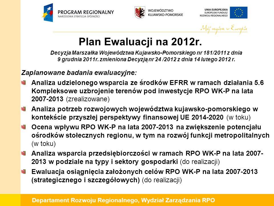 Departament Rozwoju Regionalnego, Wydział Zarządzania RPO Plan Ewaluacji na 2012r. Decyzja Marszałka Województwa Kujawsko-Pomorskiego nr 181/2011 z dn