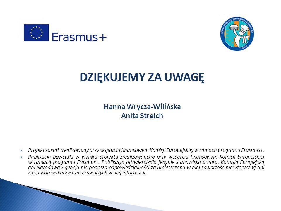 DZIĘKUJEMY ZA UWAGĘ Hanna Wrycza-Wilińska Anita Streich  Projekt został zrealizowany przy wsparciu finansowym Komisji Europejskiej w ramach programu Erasmus+.
