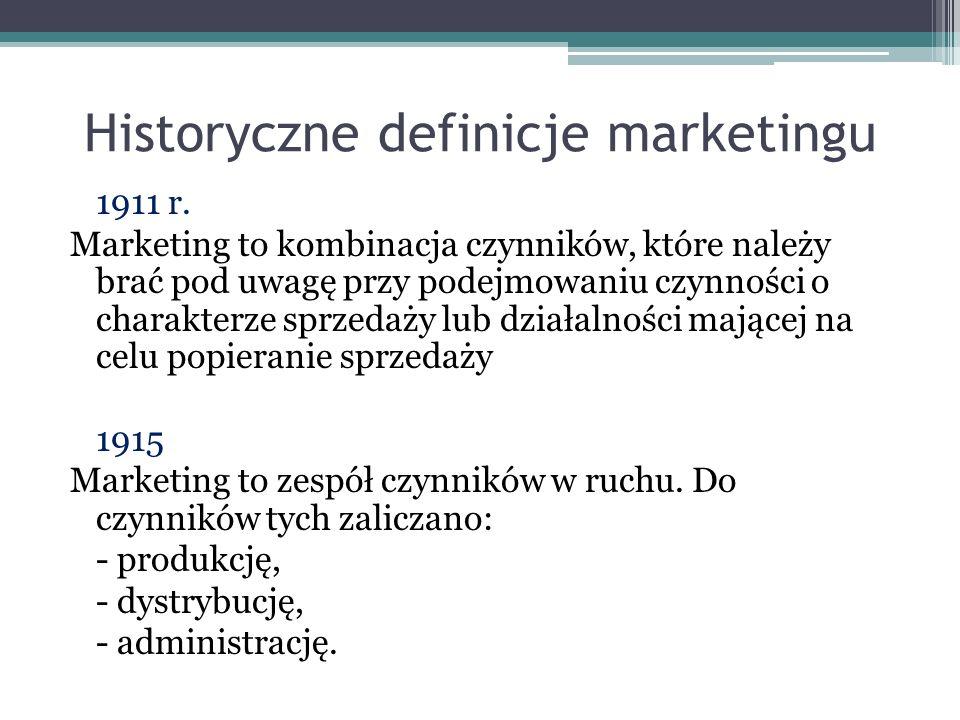 Historyczne definicje marketingu 1922 Marketing to nauka związana z dystrybucją towarów od producenta do konsumenta z wyłączeniem zmiany form produktu Lata 40.