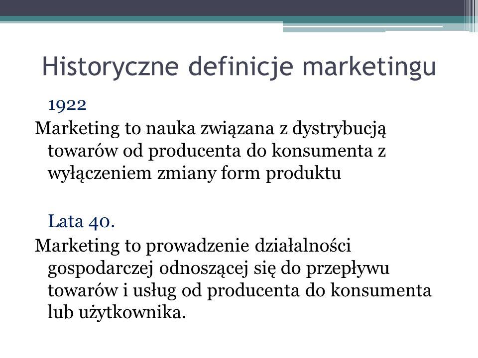 Historyczne definicje marketingu 1922 Marketing to nauka związana z dystrybucją towarów od producenta do konsumenta z wyłączeniem zmiany form produktu