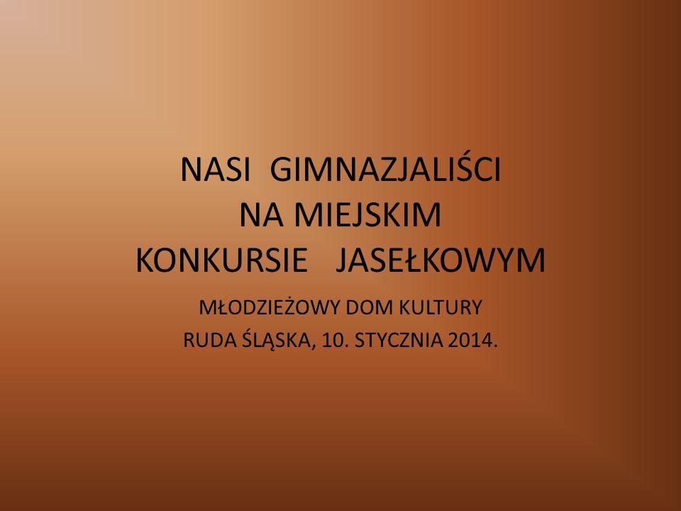 NASI GIMNAZJALIŚCI NA MIEJSKIM KONKURSIE JASEŁKOWYM MŁODZIEŻOWY DOM KULTURY RUDA ŚLĄSKA, 10.