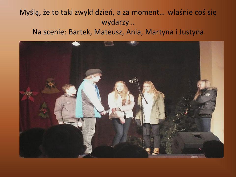 Myślą, że to taki zwykł dzień, a za moment… właśnie coś się wydarzy… Na scenie: Bartek, Mateusz, Ania, Martyna i Justyna