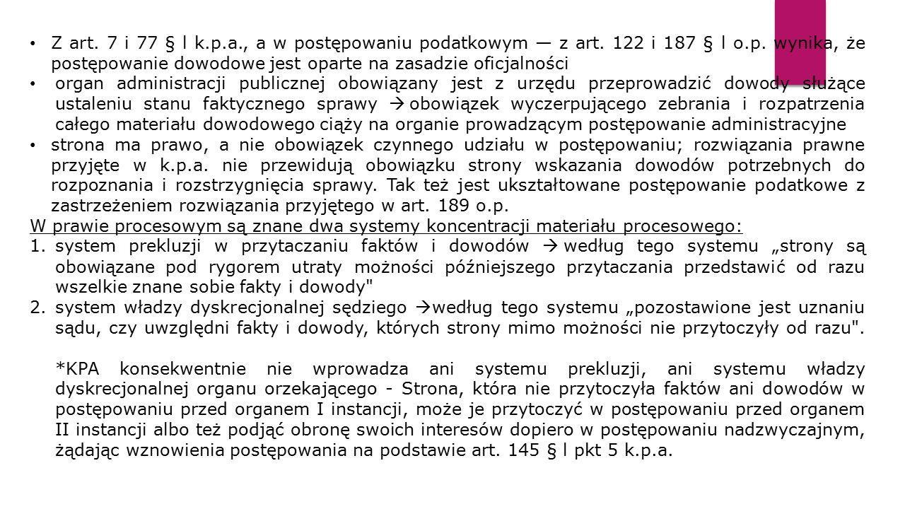 Z art. 7 i 77 § l k.p.a., a w postępowaniu podatkowym — z art. 122 i 187 § l o.p. wynika, że postępowanie dowodowe jest oparte na zasadzie oficjalnośc