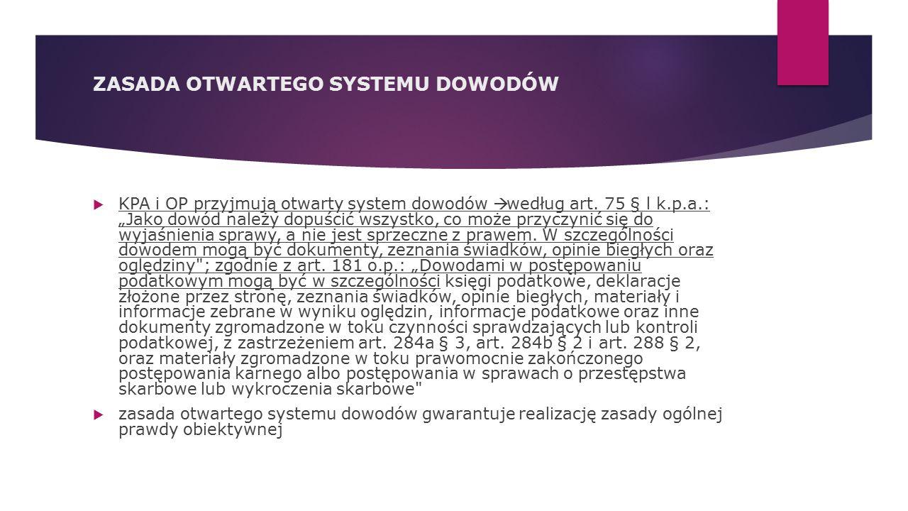 """ZASADA OTWARTEGO SYSTEMU DOWODÓW  KPA i OP przyjmują otwarty system dowodów  według art. 75 § l k.p.a.: """"Jako dowód należy dopuścić wszystko, co moż"""