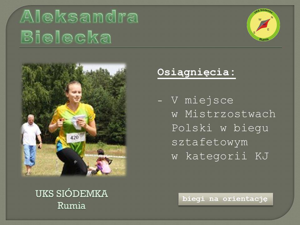 Osiągnięcia : - V miejsce w Mistrzostwach Polski w biegu sztafetowym w kategorii KJ biegi na orientację