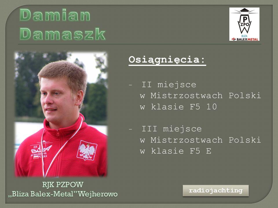 Osiągnięcia: - II miejsce w Mistrzostwach Polski w klasie F5 10 - III miejsce w Mistrzostwach Polski w klasie F5 E radiojachting