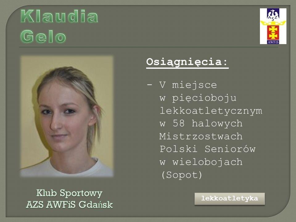 Osiągnięcia: - V miejsce w pięcioboju lekkoatletycznym w 58 halowych Mistrzostwach Polski Seniorów w wielobojach (Sopot) lekkoatletyka