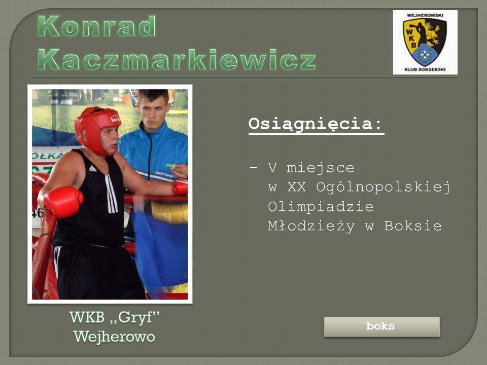Osiągnięcia: - V miejsce w XX Ogólnopolskiej Olimpiadzie Młodzieży w Boksie boks