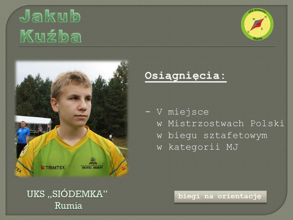 Osiągnięcia: - V miejsce w Mistrzostwach Polski w biegu sztafetowym w kategorii MJ biegi na orientację