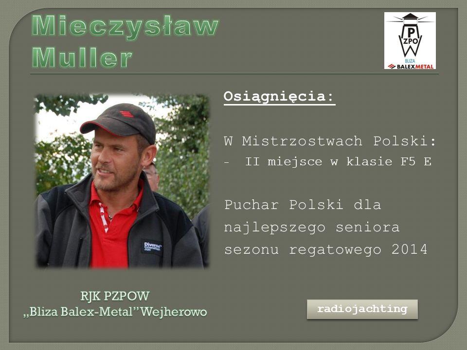 Osiągnięcia: W Mistrzostwach Polski: - II miejsce w klasie F5 E Puchar Polski dla najlepszego seniora sezonu regatowego 2014 radiojachting