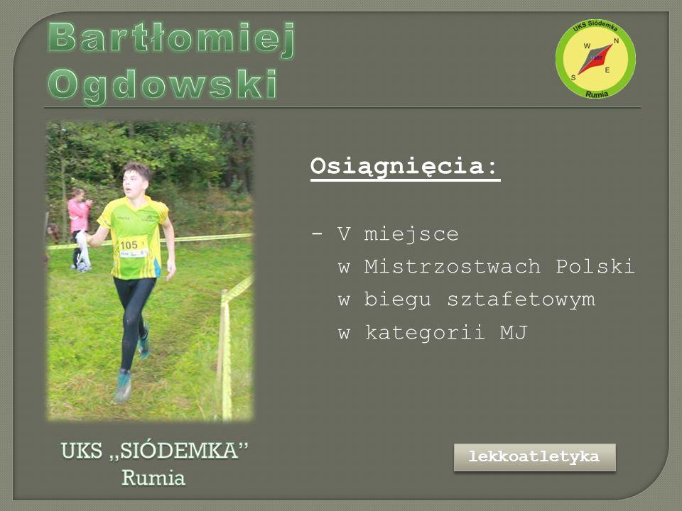 Osiągnięcia: - V miejsce w Mistrzostwach Polski w biegu sztafetowym w kategorii MJ lekkoatletyka