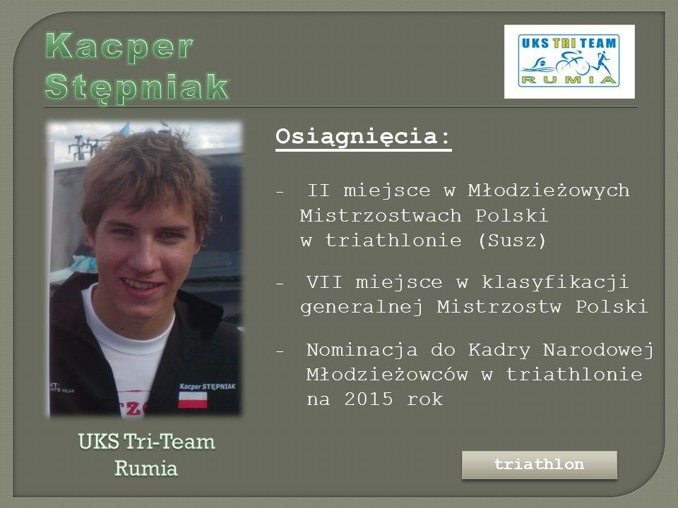 Osiągnięcia: - II miejsce w Młodzieżowych Mistrzostwach Polski w triathlonie (Susz) - VII miejsce w klasyfikacji generalnej Mistrzostw Polski - Nominacja do Kadry Narodowej Młodzieżowców w triathlonie na 2015 rok triathlon
