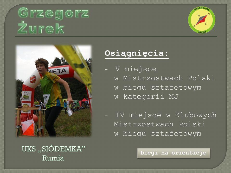 Osiągnięcia: - V miejsce w Mistrzostwach Polski w biegu sztafetowym w kategorii MJ - IV miejsce w Klubowych Mistrzostwach Polski w biegu sztafetowym biegi na orientację