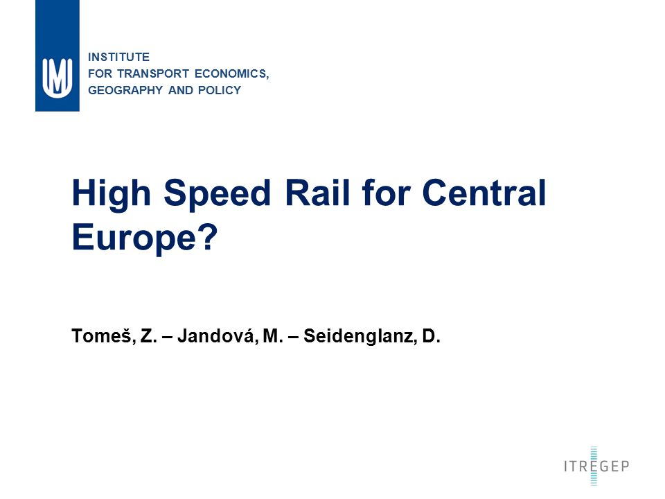 1 High Speed Rail for Central Europe. Tomeš, Z. – Jandová, M.