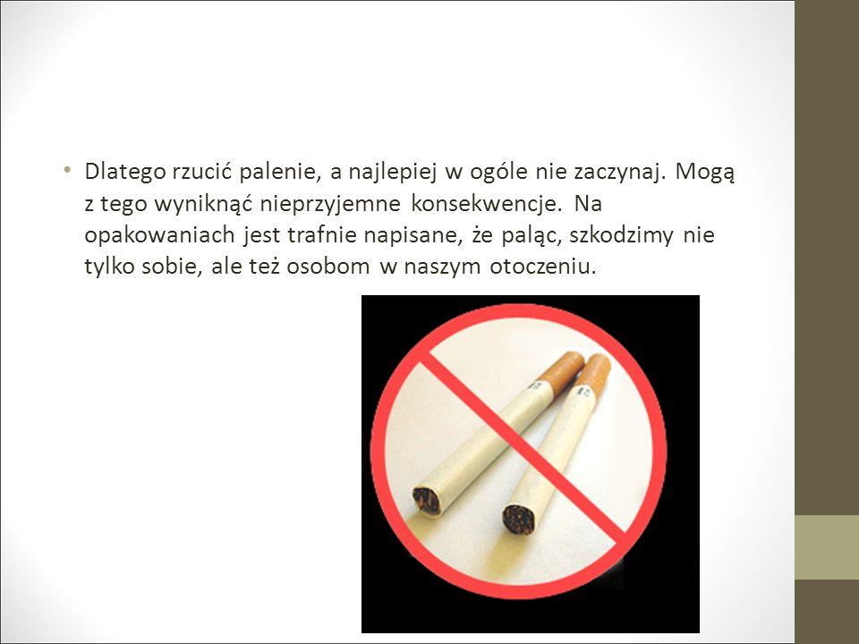 Dlatego rzucić palenie, a najlepiej w ogóle nie zaczynaj.