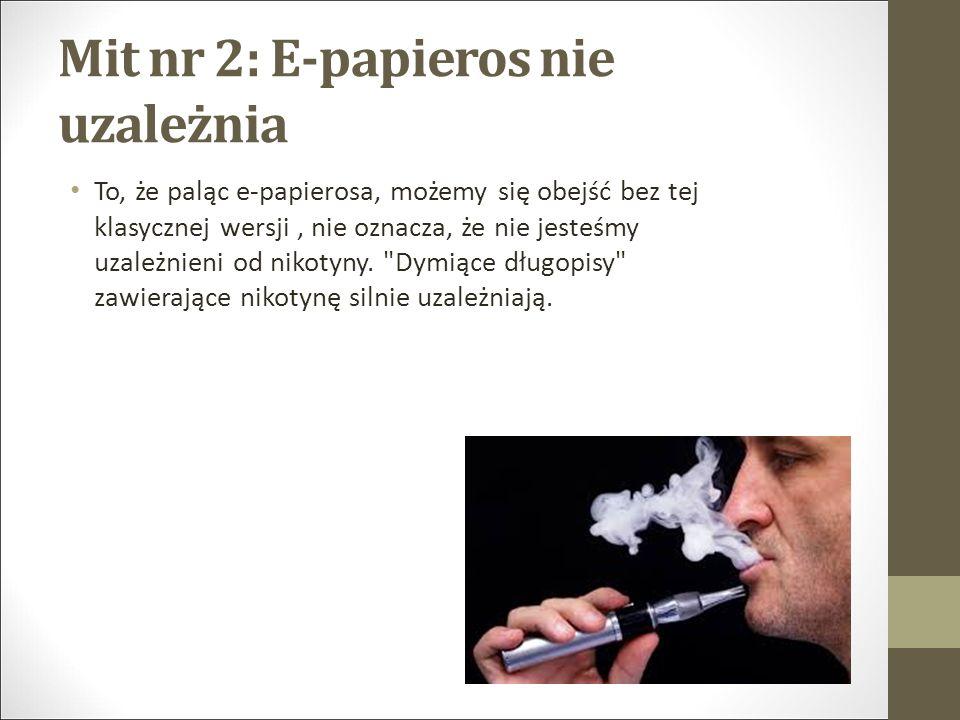 Mit nr 2: E-papieros nie uzależnia To, że paląc e-papierosa, możemy się obejść bez tej klasycznej wersji, nie oznacza, że nie jesteśmy uzależnieni od nikotyny.