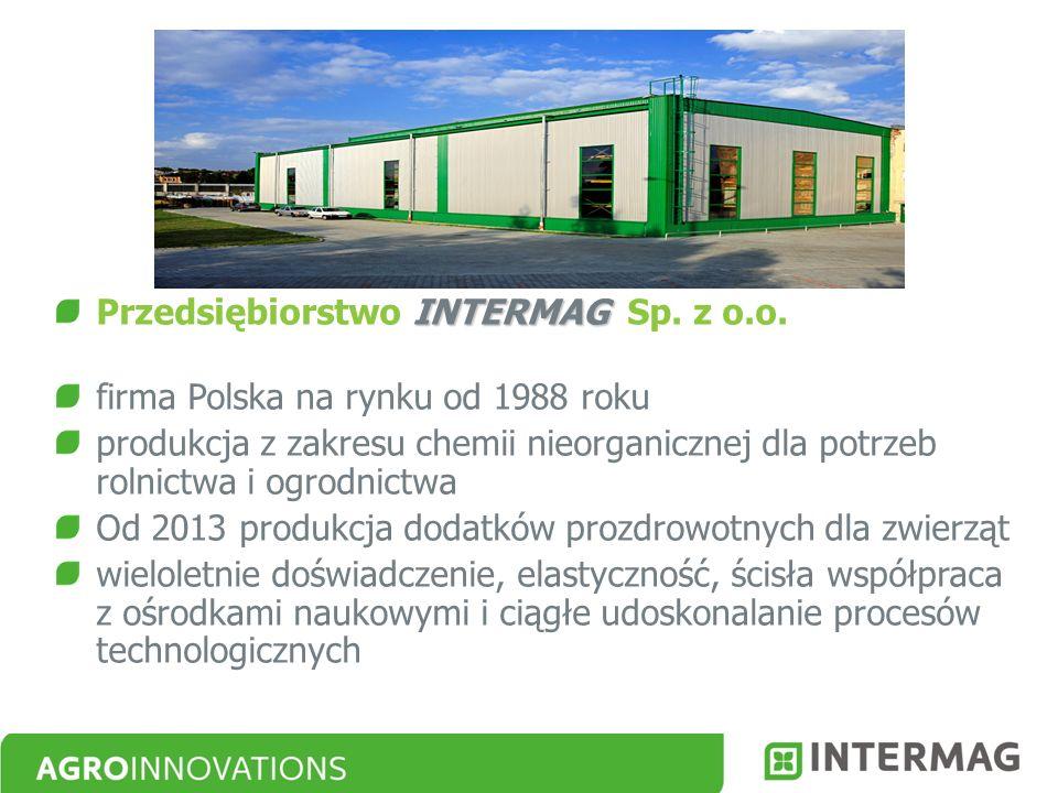 INTERMAG Przedsiębiorstwo INTERMAG Sp. z o.o. firma Polska na rynku od 1988 roku produkcja z zakresu chemii nieorganicznej dla potrzeb rolnictwa i ogr