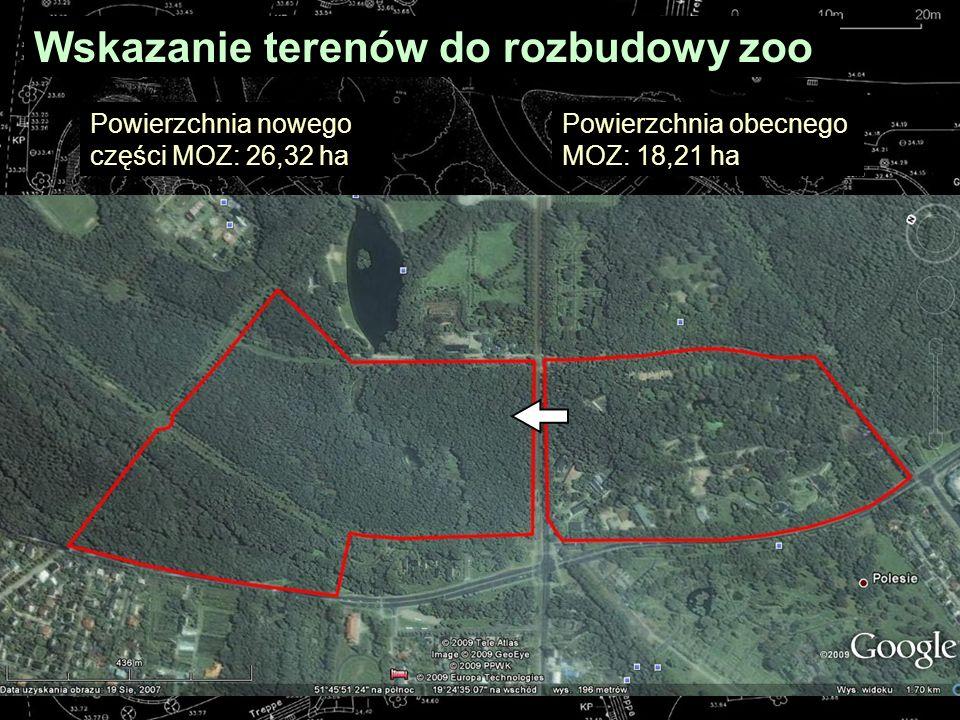 Wskazanie terenów do rozbudowy zoo Powierzchnia obecnego MOZ: 18,21 ha Powierzchnia nowego części MOZ: 26,32 ha