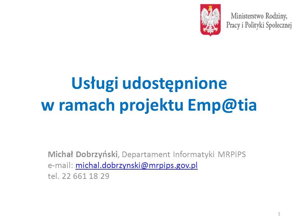 Usługi udostępnione w ramach projektu Emp@tia Michał Dobrzyński, Departament Informatyki MRPiPS e-mail: michal.dobrzynski@mrpips.gov.plmichal.dobrzyns